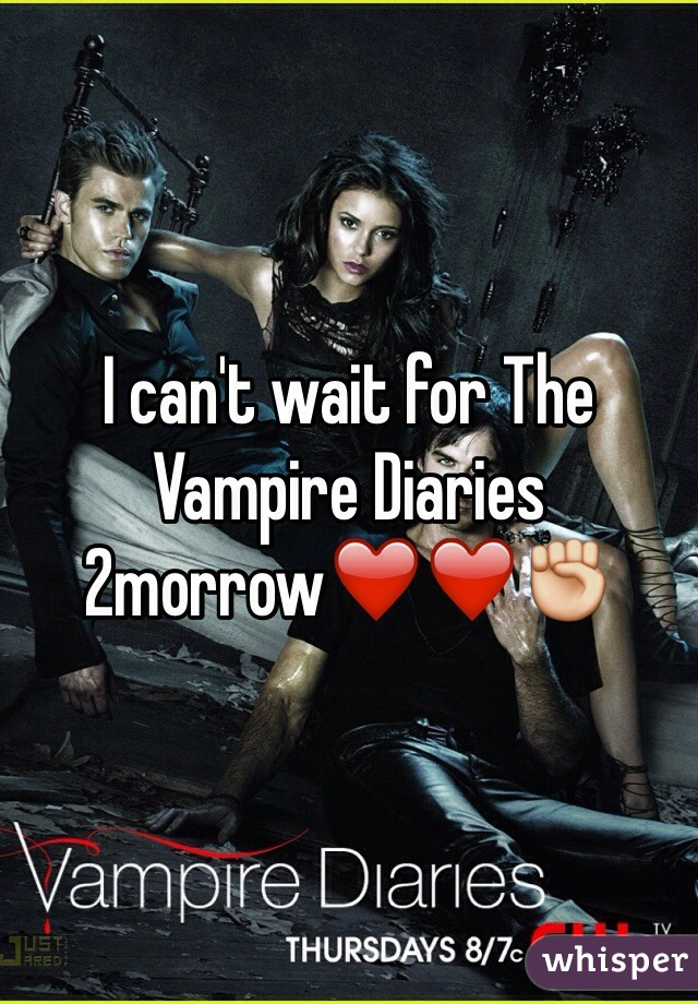 I can't wait for The Vampire Diaries 2morrow❤️❤️✊