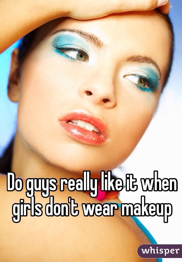 Do guys really like it when girls don't wear makeup
