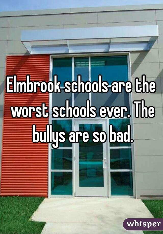 Elmbrook schools are the worst schools ever. The bullys are so bad.