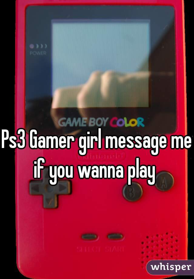 Ps3 Gamer girl message me if you wanna play