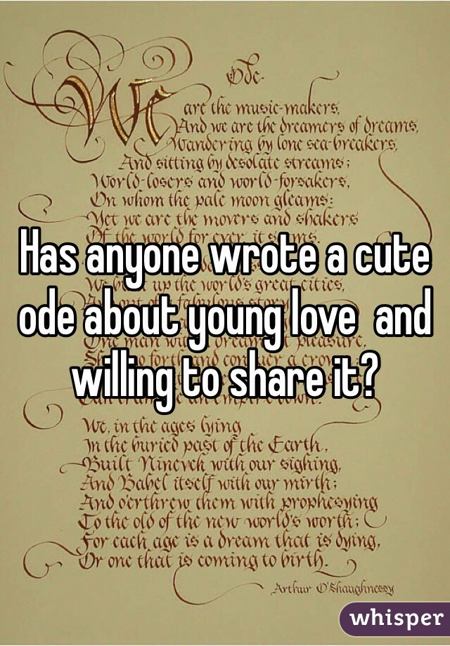 Has anyone wrote a cute ode about young love  and willing to share it?