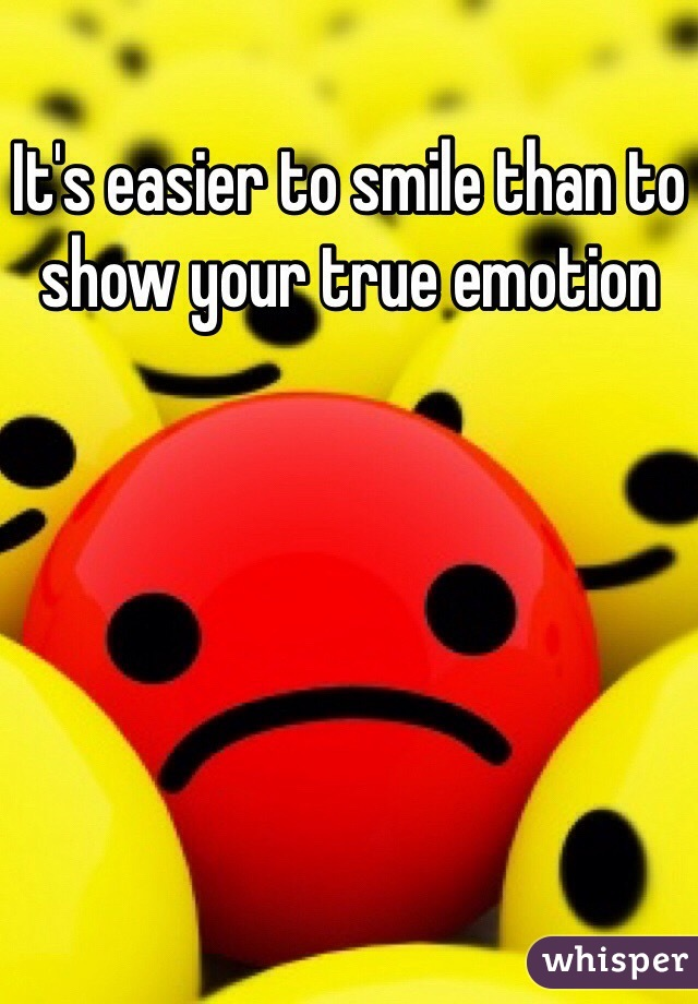 It's easier to smile than to show your true emotion