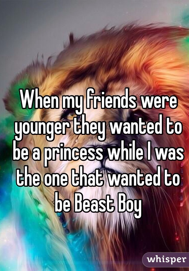 When my friends were younger they wanted to be a princess while I was the one that wanted to be Beast Boy