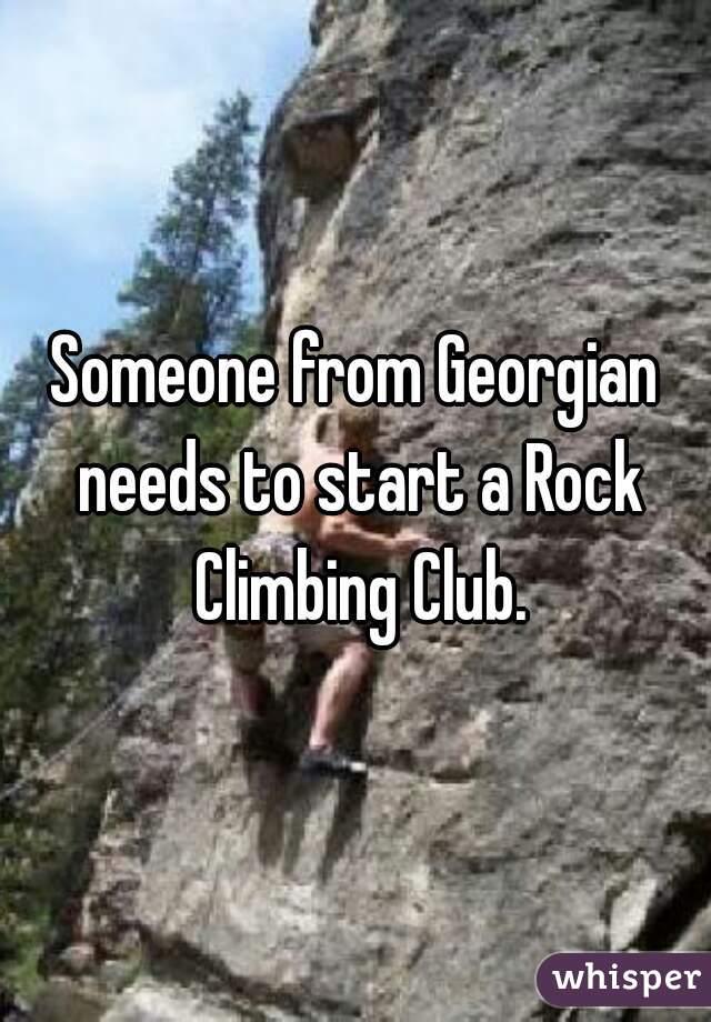 Someone from Georgian needs to start a Rock Climbing Club.