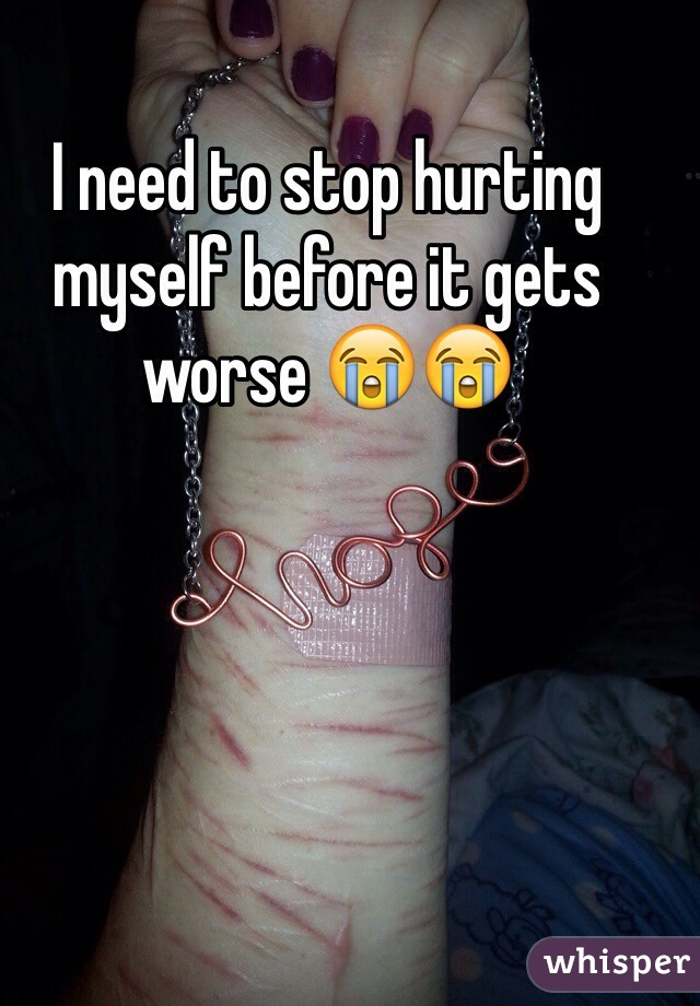 I need to stop hurting myself before it gets worse 😭😭