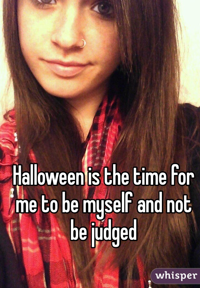 Halloween is the time for me to be myself and not be judged