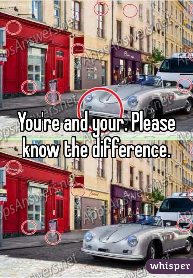 You're and your. Please know the difference.