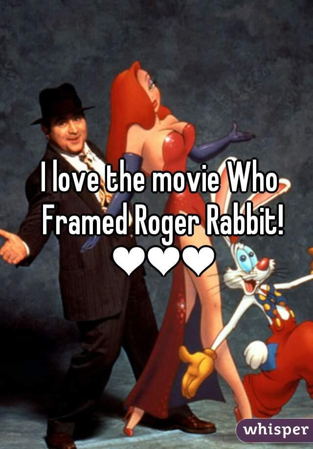 I love the movie Who Framed Roger Rabbit! ❤❤❤