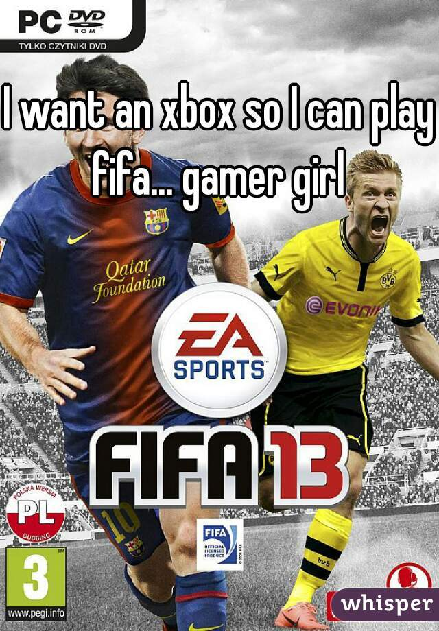 I want an xbox so I can play fifa... gamer girl