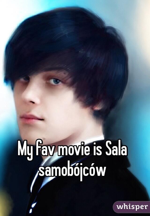 My fav movie is Sala samobójców
