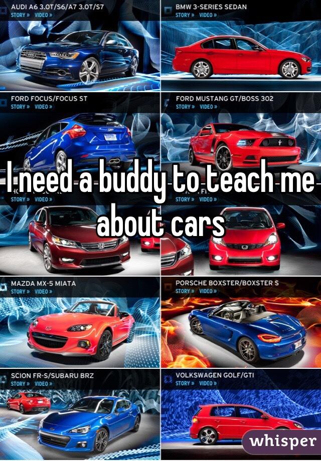 I need a buddy to teach me about cars
