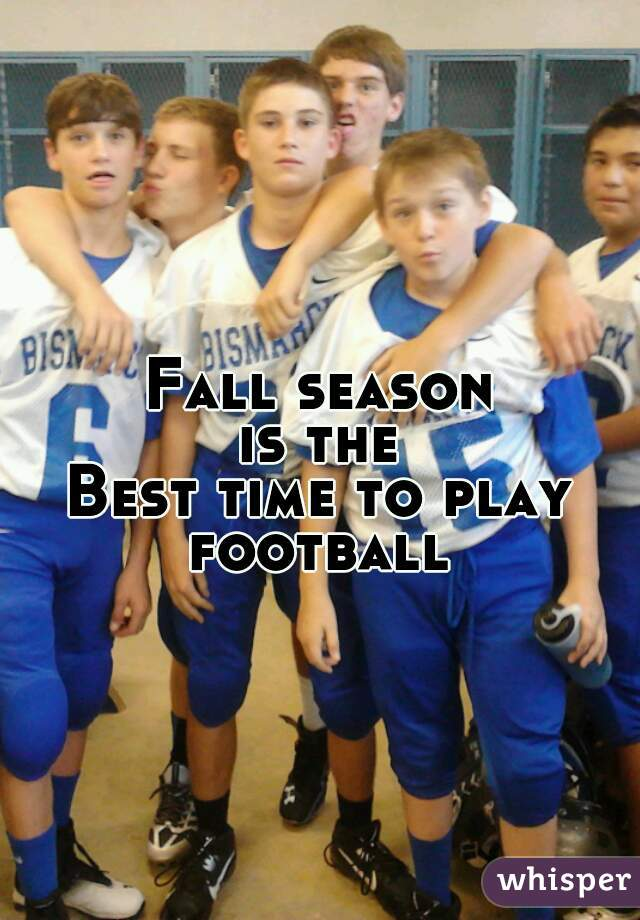 Fall season  is the Best time to play football