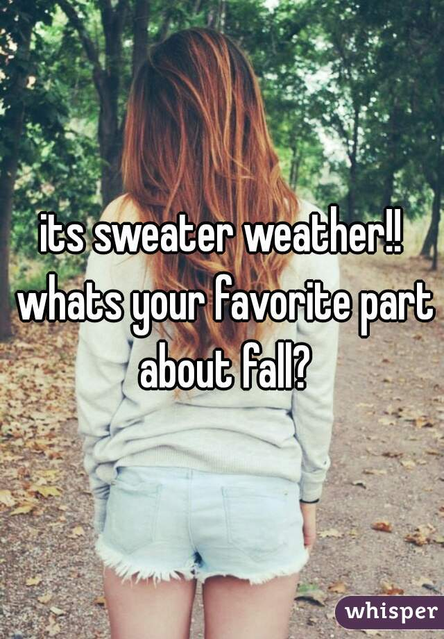 its sweater weather!! whats your favorite part about fall?