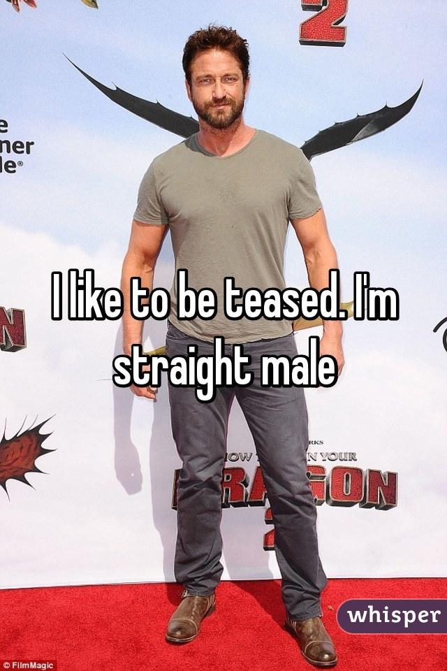 I like to be teased. I'm straight male