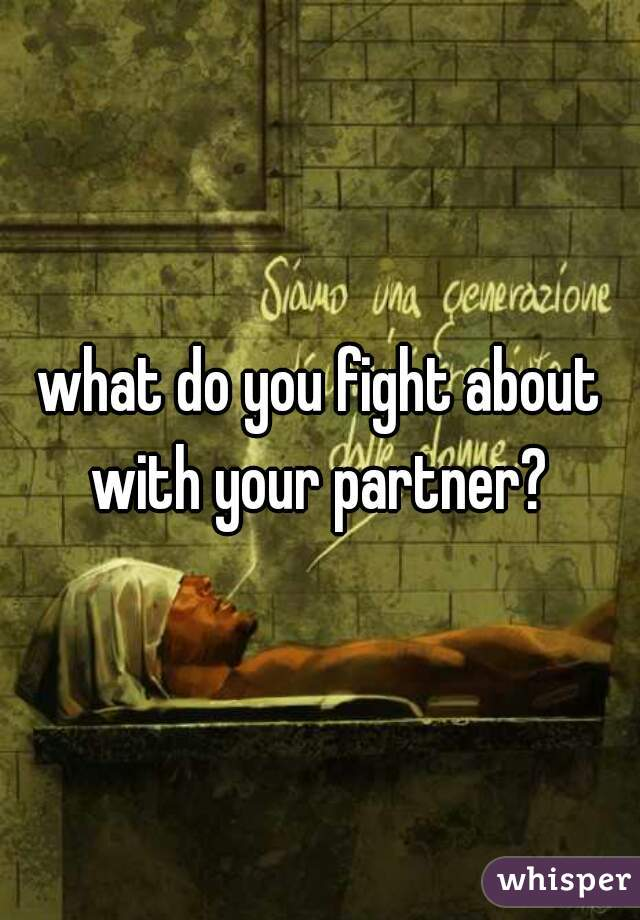 what do you fight about with your partner?