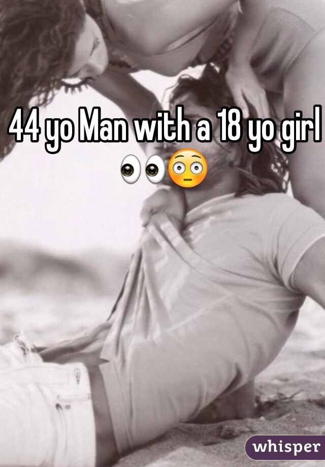44 yo Man with a 18 yo girl  👀😳