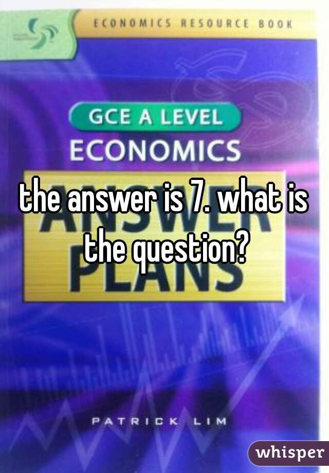 the answer is 7. what is the question?