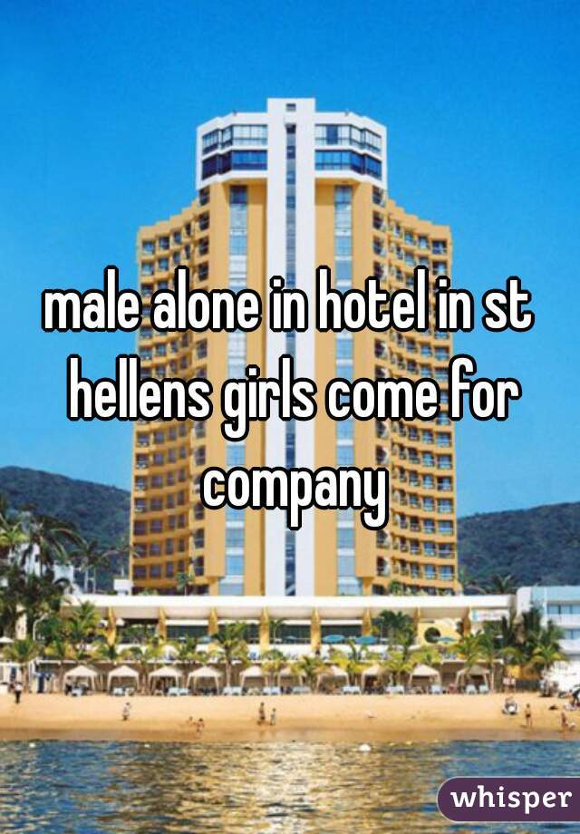 male alone in hotel in st hellens girls come for company