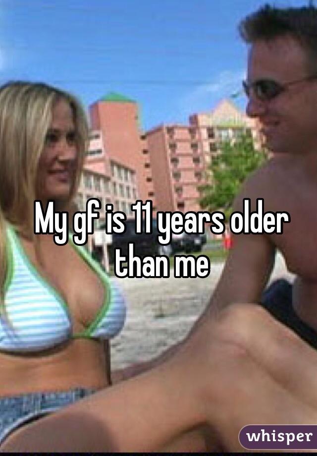 My gf is 11 years older than me