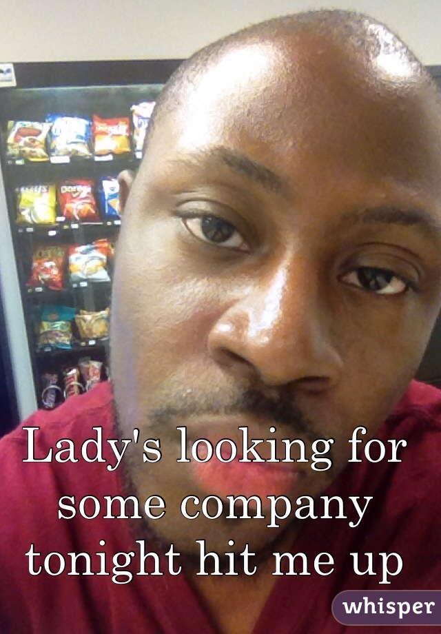 Lady's looking for some company tonight hit me up