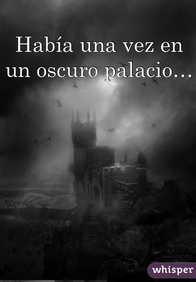 Había una vez en un oscuro palacio…