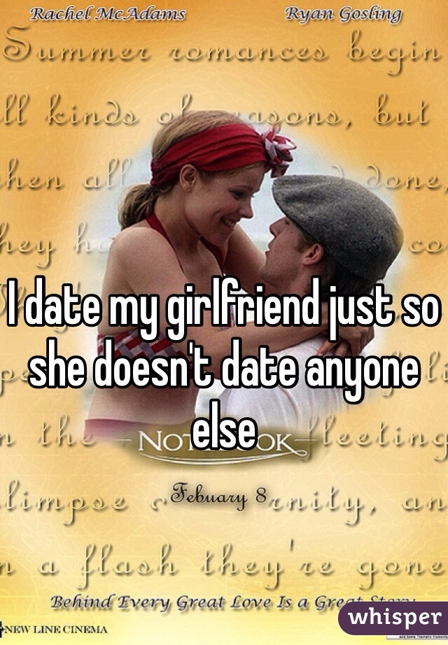 I date my girlfriend just so she doesn't date anyone else