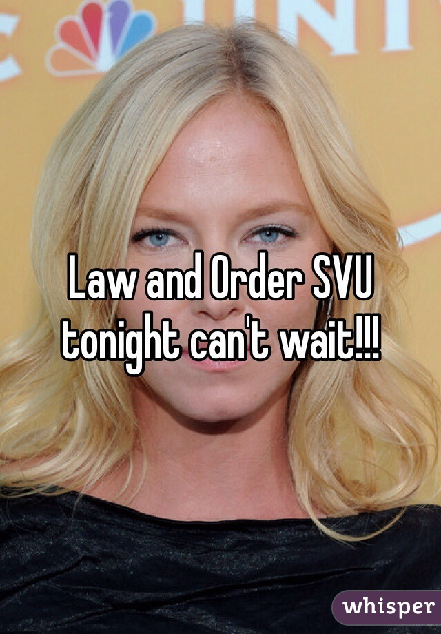 Law and Order SVU tonight can't wait!!!