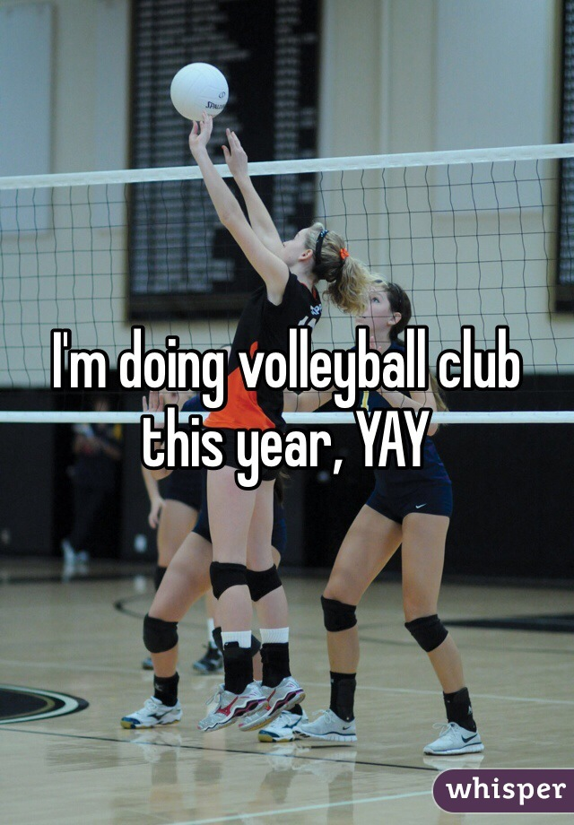 I'm doing volleyball club this year, YAY