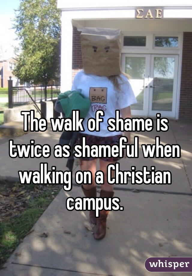 The walk of shame is twice as shameful when walking on a Christian campus.