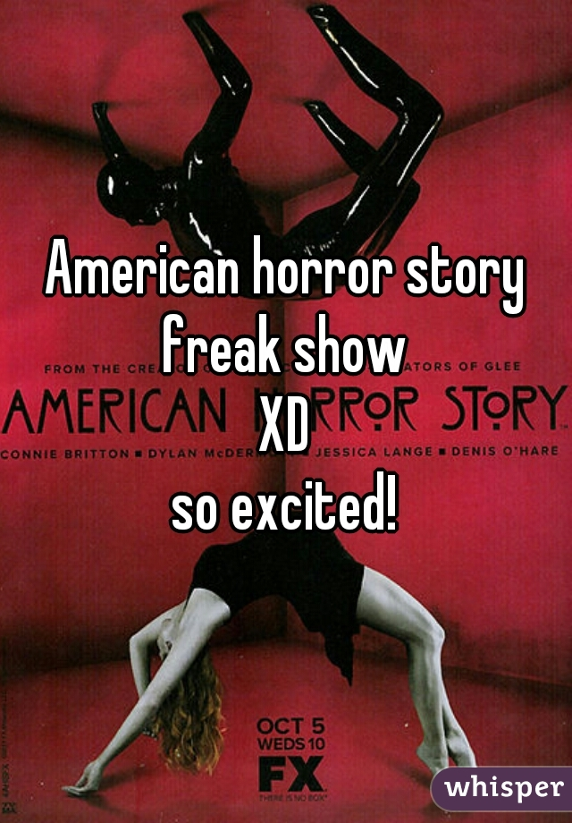 American horror story freak show  XD so excited!