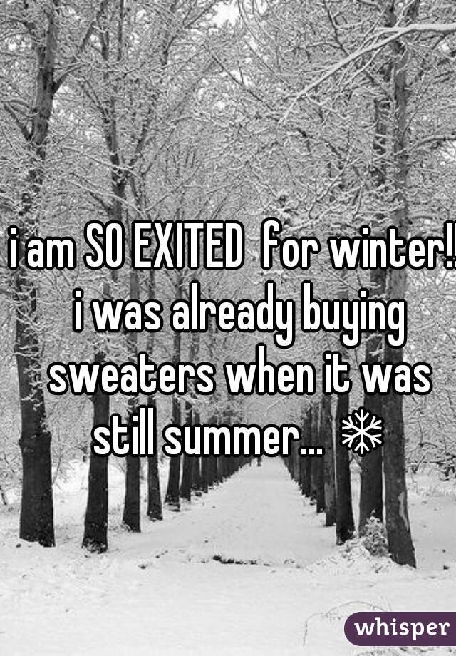 i am SO EXITED  for winter!! i was already buying sweaters when it was still summer... ❄