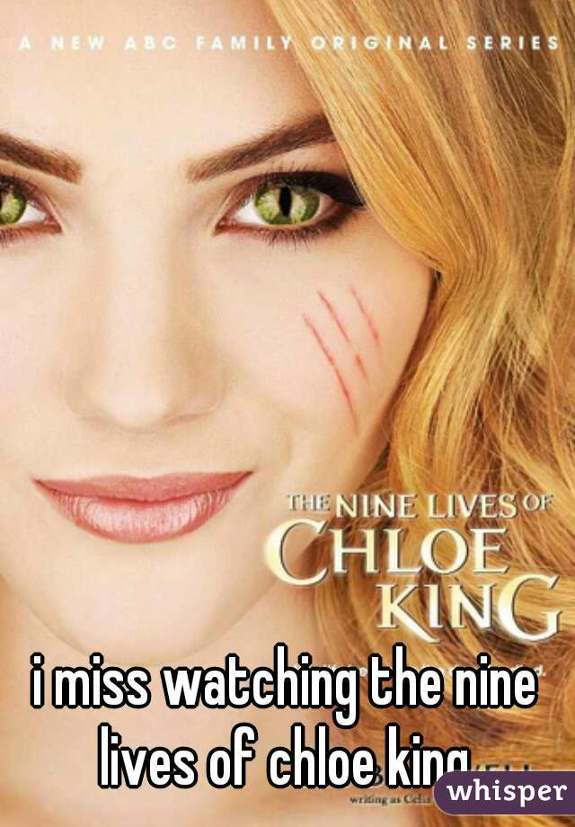 i miss watching the nine lives of chloe king