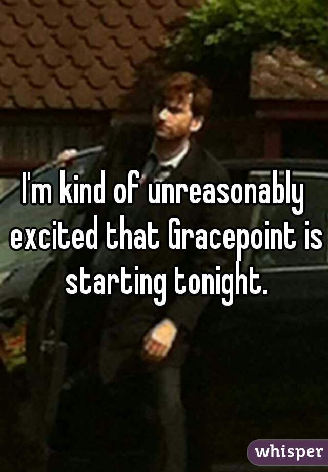 I'm kind of unreasonably excited that Gracepoint is starting tonight.