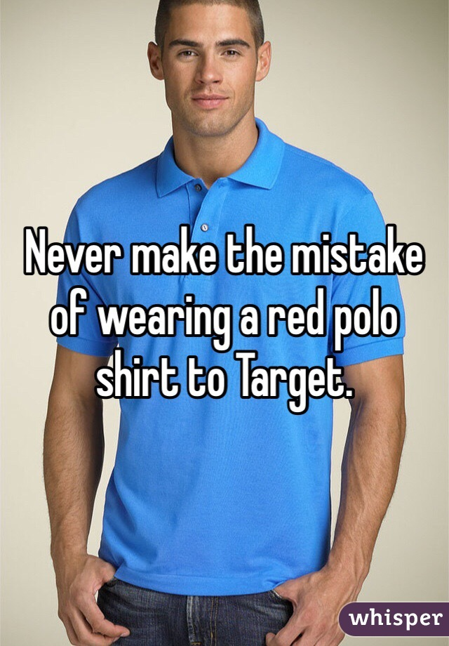 Never make the mistake of wearing a red polo shirt to Target.