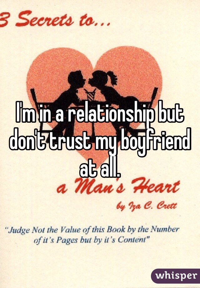 I'm in a relationship but don't trust my boyfriend at all.