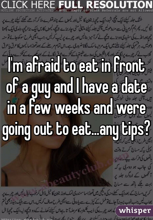 I'm afraid to eat in front of a guy and I have a date in a few weeks and were going out to eat...any tips?