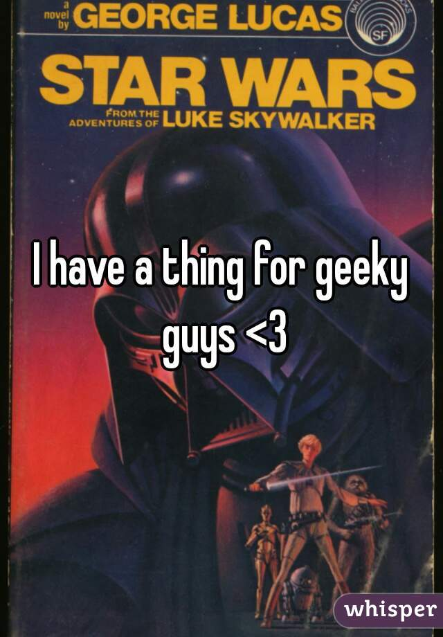 I have a thing for geeky guys <3