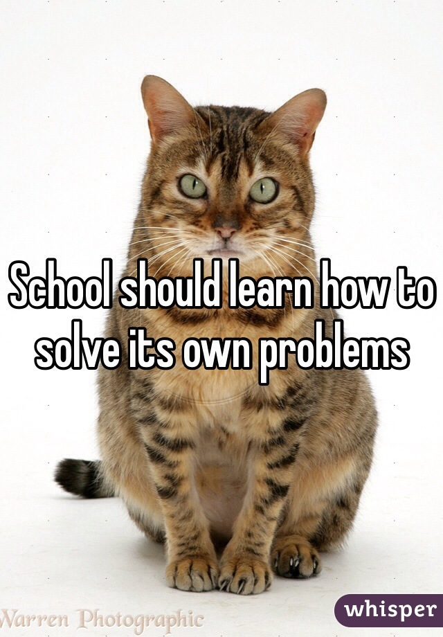 School should learn how to solve its own problems