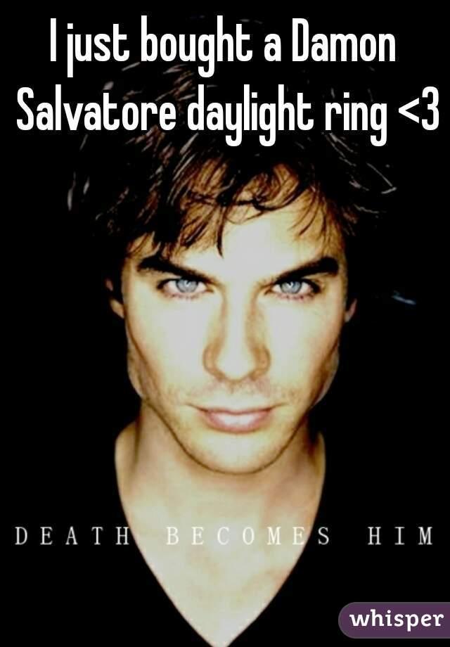 I just bought a Damon Salvatore daylight ring <3