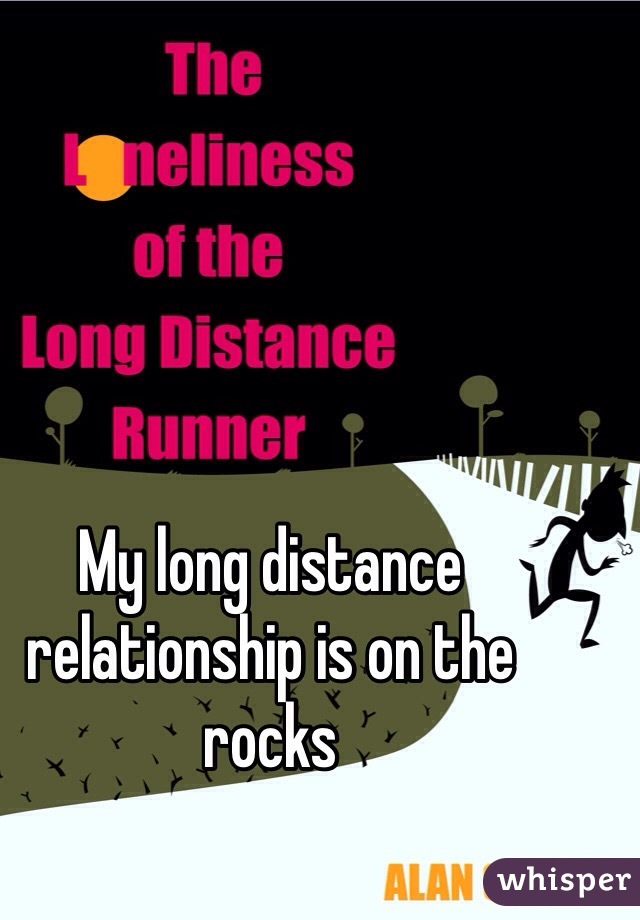 My long distance relationship is on the rocks