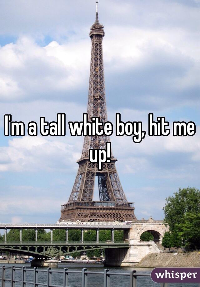 I'm a tall white boy, hit me up!