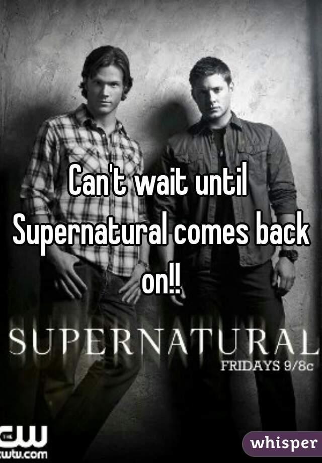 Can't wait until Supernatural comes back on!!