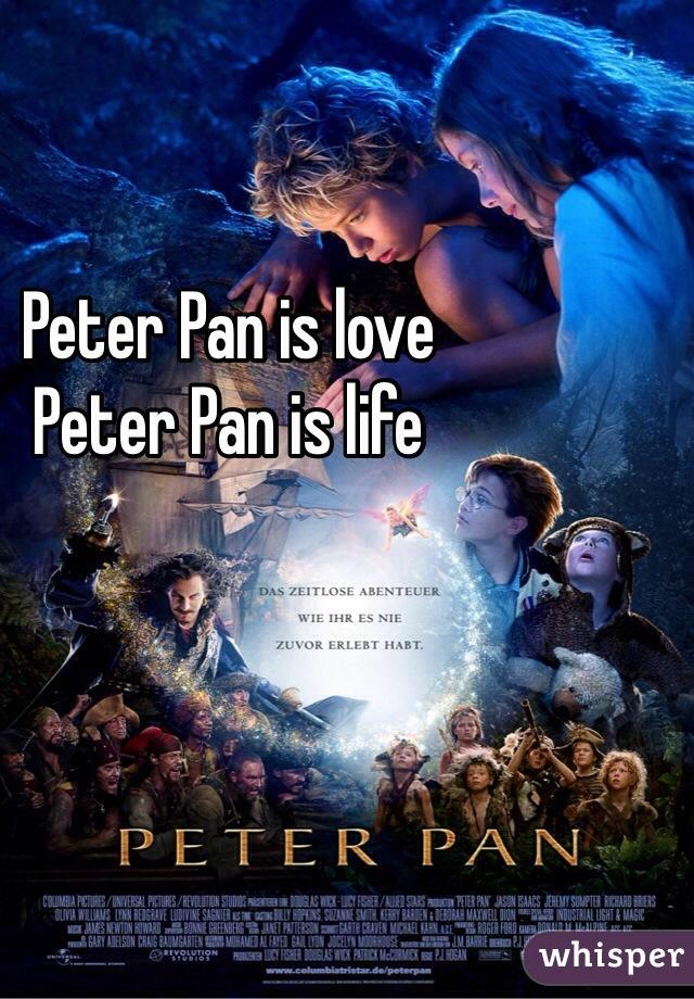 Peter Pan is love Peter Pan is life
