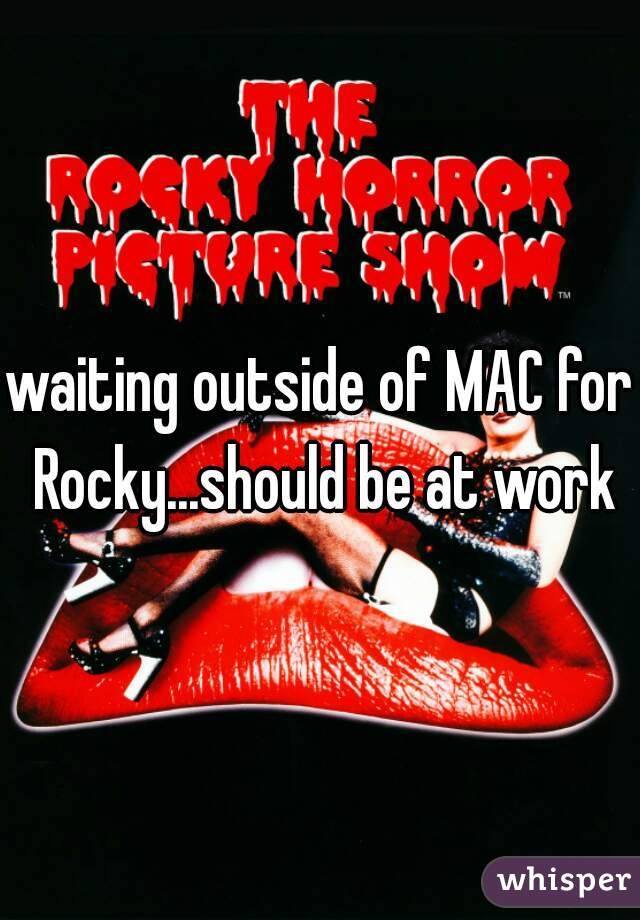 waiting outside of MAC for Rocky...should be at work
