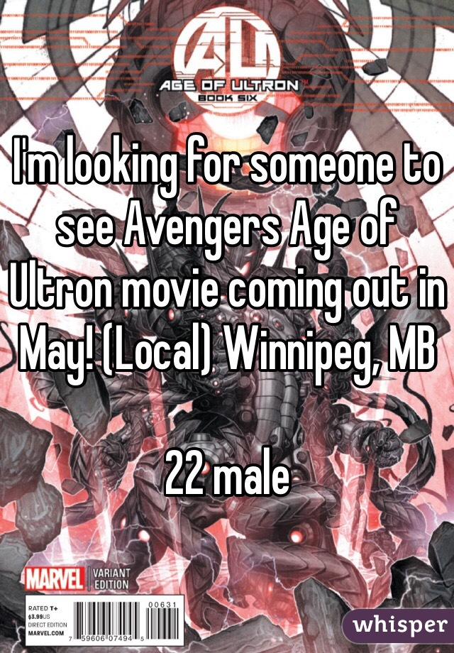 I'm looking for someone to see Avengers Age of Ultron movie coming out in May! (Local) Winnipeg, MB   22 male