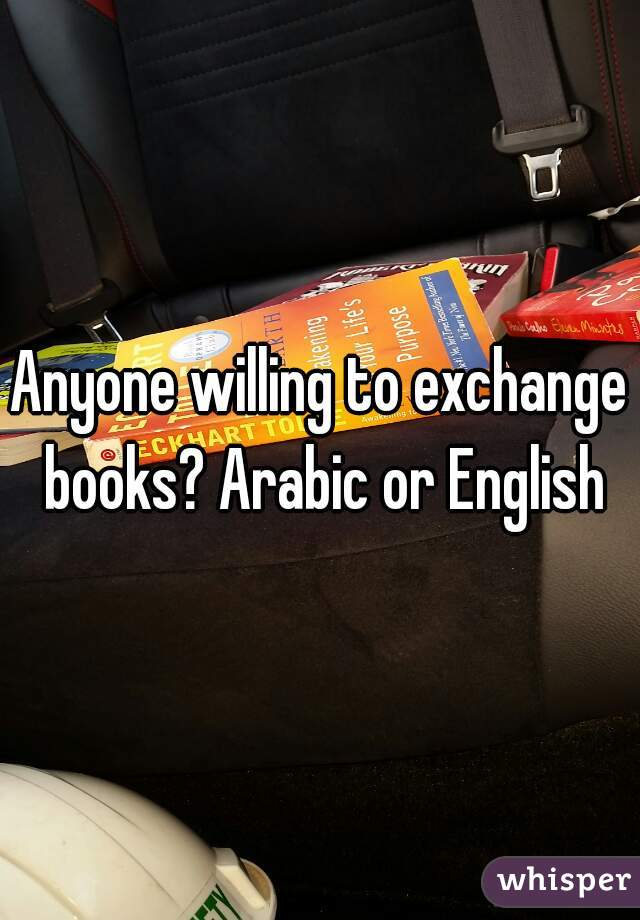 Anyone willing to exchange books? Arabic or English