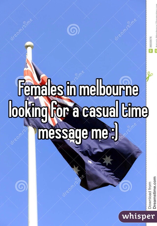 Females in melbourne looking for a casual time message me :)