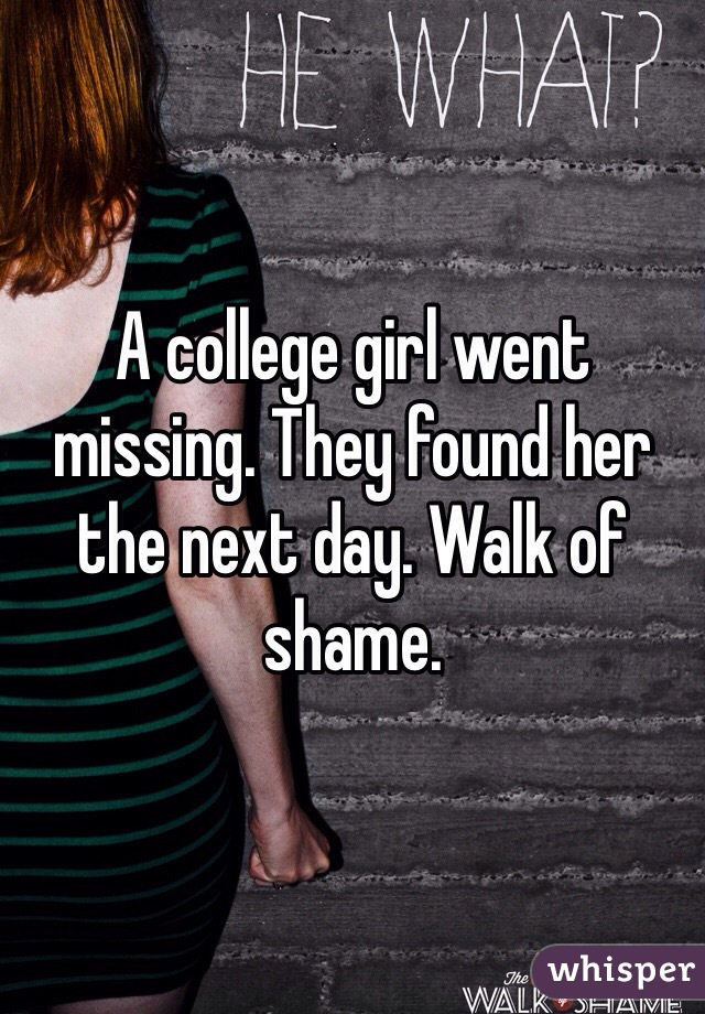 A college girl went missing. They found her the next day. Walk of shame.