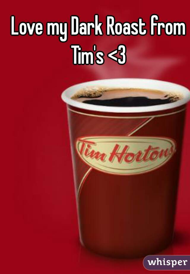 Love my Dark Roast from Tim's <3
