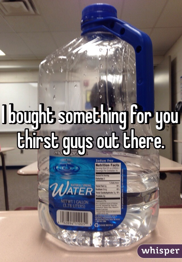 I bought something for you thirst guys out there.
